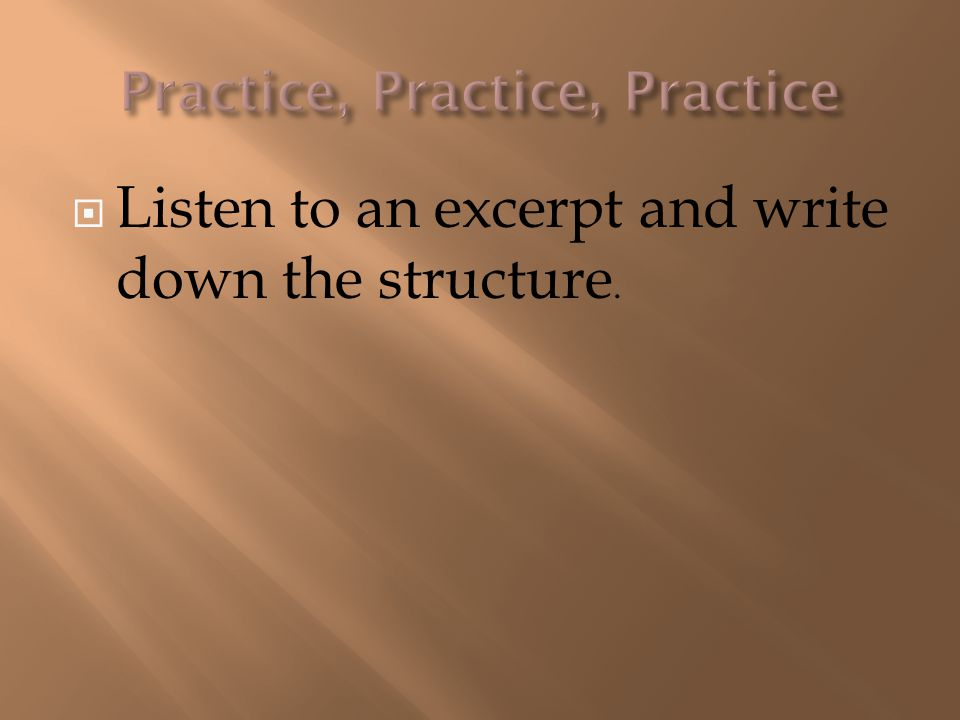  Listen to an excerpt and write down the structure.