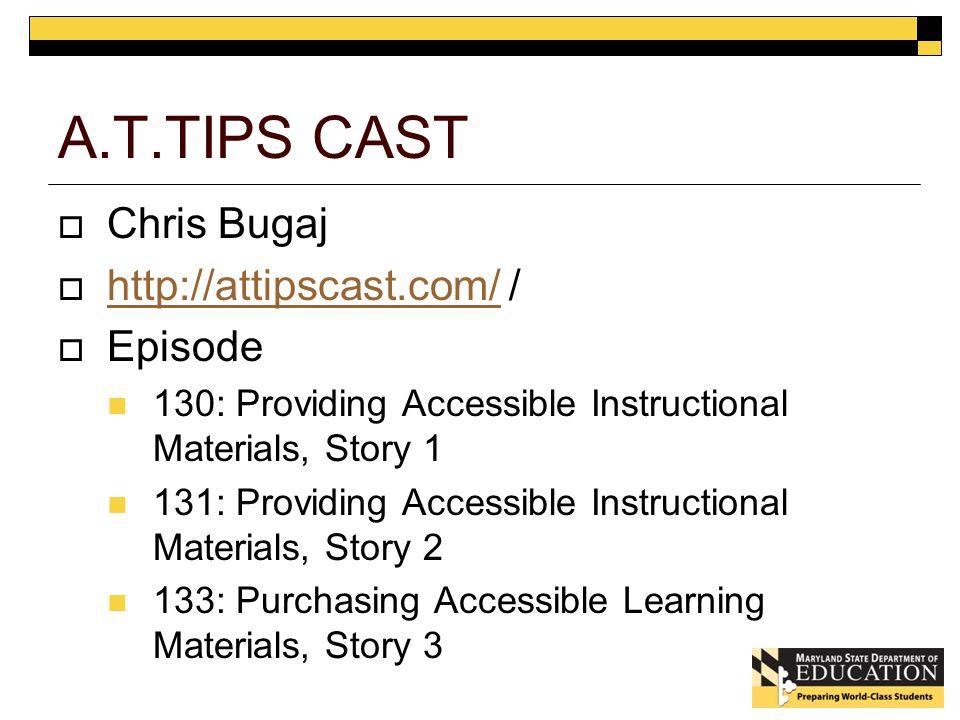 A.T.TIPS CAST  Chris Bugaj  http://attipscast.com/ / http://attipscast.com/  Episode 130: Providing Accessible Instructional Materials, Story 1 131: Providing Accessible Instructional Materials, Story 2 133: Purchasing Accessible Learning Materials, Story 3