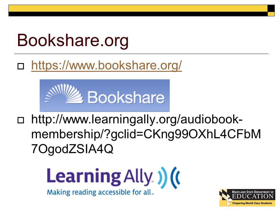 Bookshare.org  https://www.bookshare.org/ https://www.bookshare.org/  http://www.learningally.org/audiobook- membership/ gclid=CKng99OXhL4CFbM 7OgodZSIA4Q