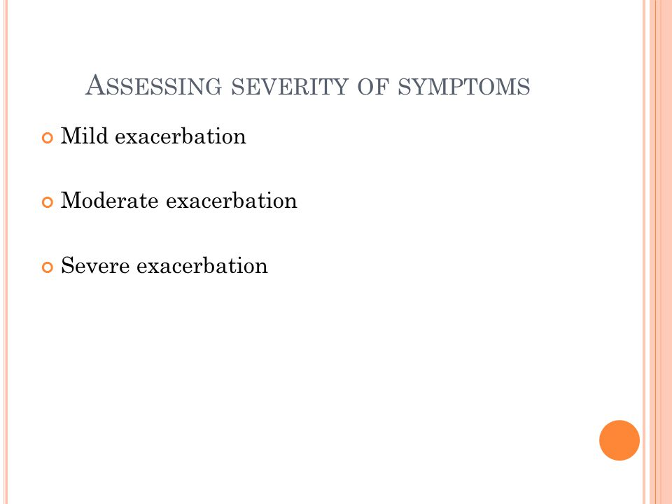A SSESSING SEVERITY OF SYMPTOMS Mild exacerbation Moderate exacerbation Severe exacerbation