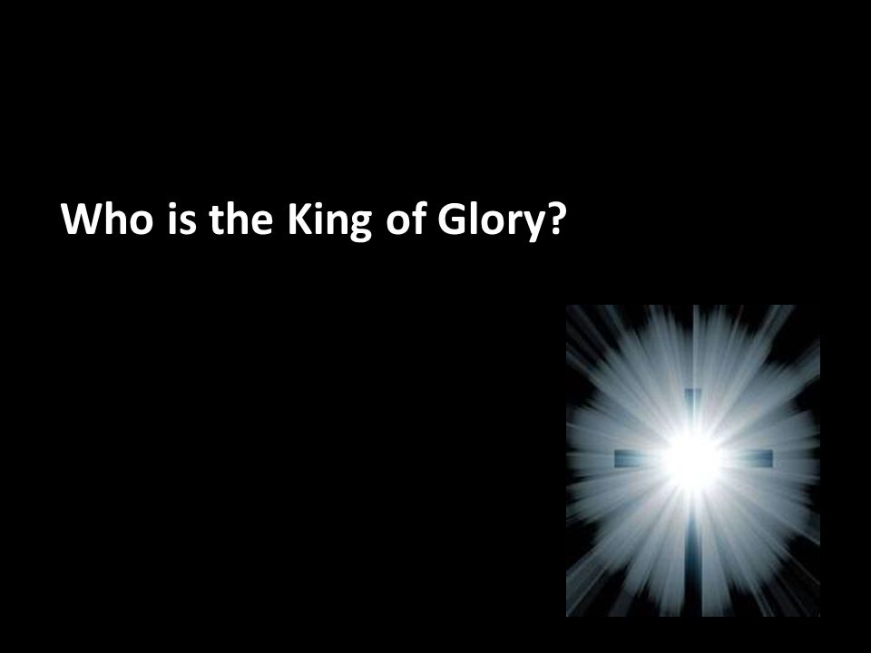 Who is the King of Glory