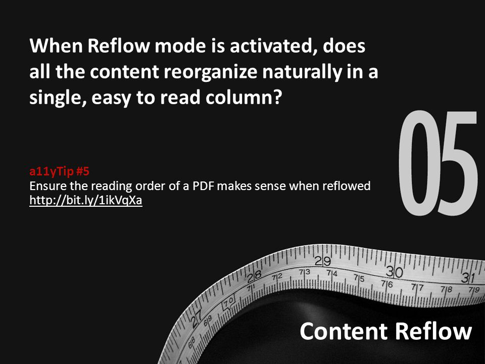 Content Reflow When Reflow mode is activated, does all the content reorganize naturally in a single, easy to read column? a11yTip #5 Ensure the readin