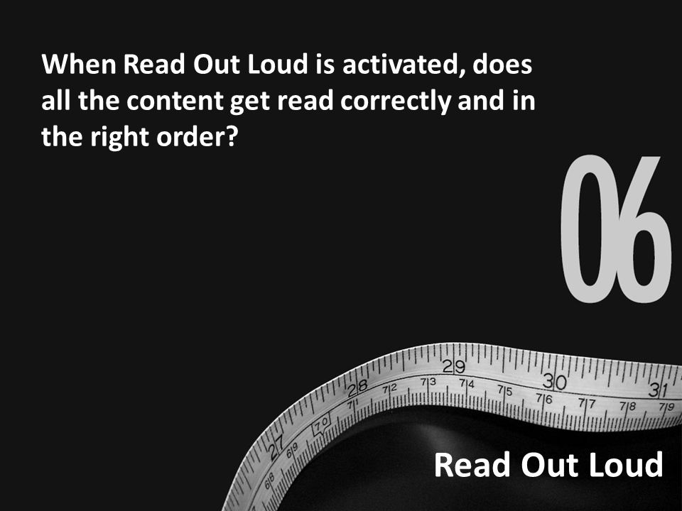 Read Out Loud When Read Out Loud is activated, does all the content get read correctly and in the right order
