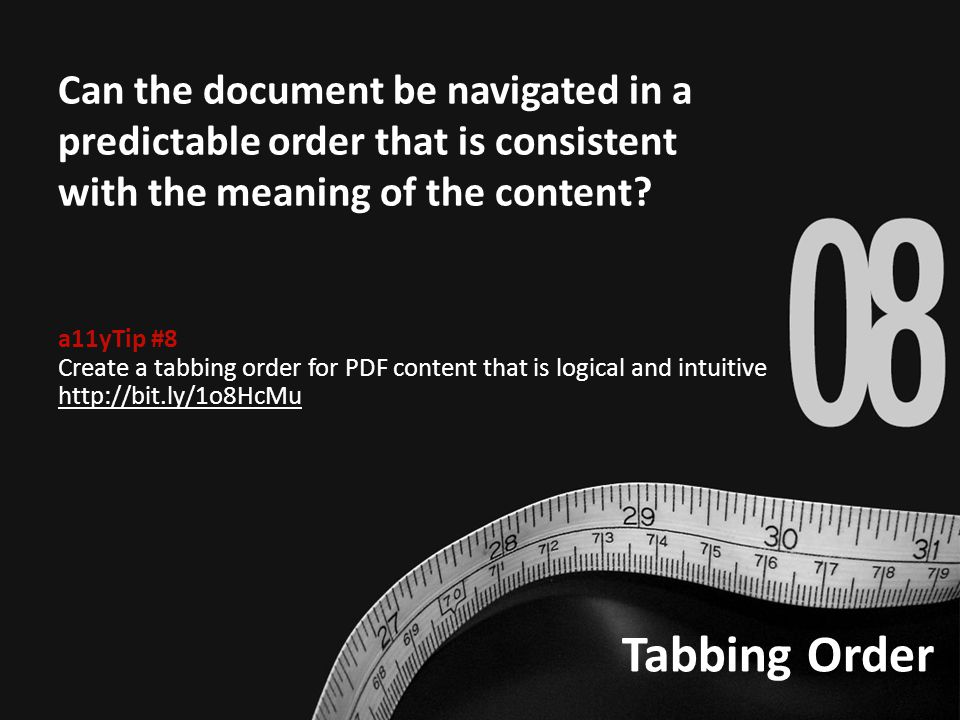 Tabbing Order Can the document be navigated in a predictable order that is consistent with the meaning of the content.