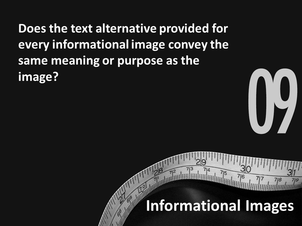 Informational Images Does the text alternative provided for every informational image convey the same meaning or purpose as the image