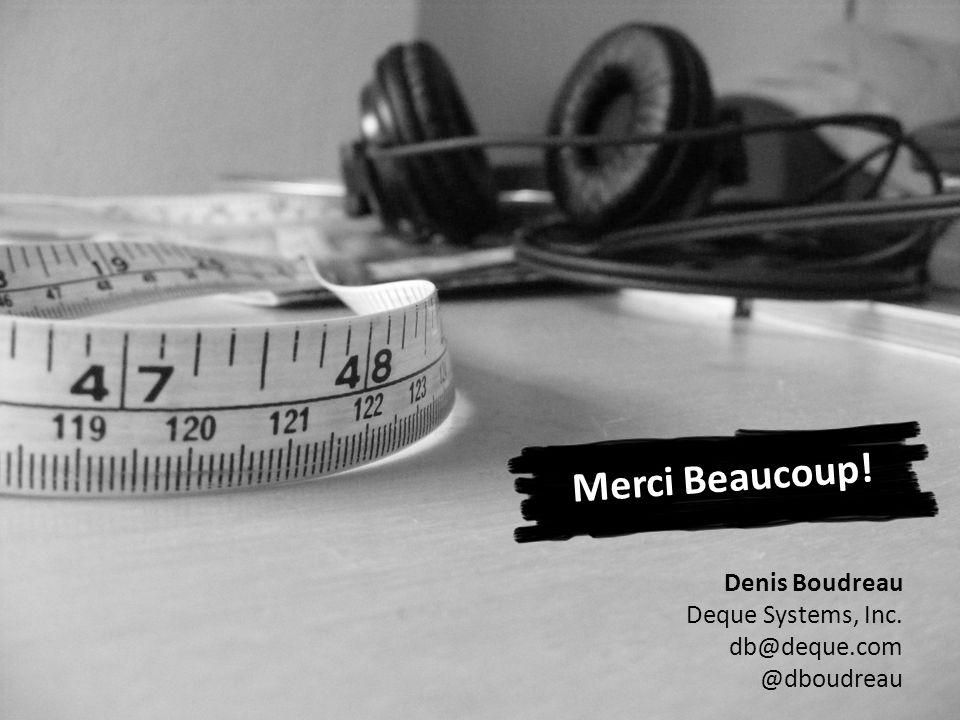 Denis Boudreau Deque Systems, Inc. db@deque.com @dboudreau Merci Beaucoup!