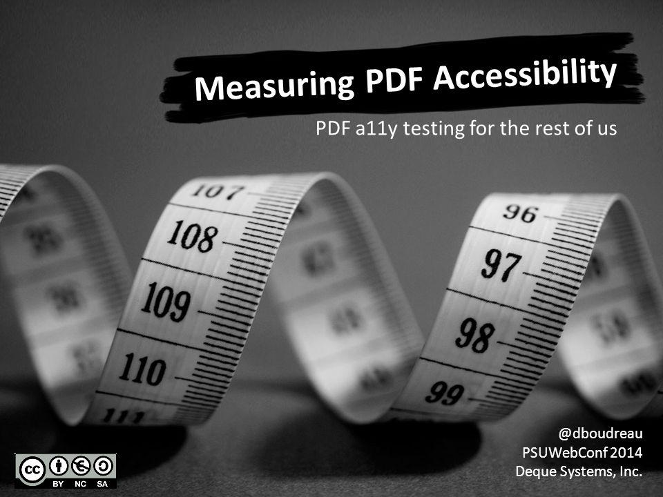 Measuring PDF Accessibility @dboudreau PSUWebConf 2014 Deque Systems, Inc.