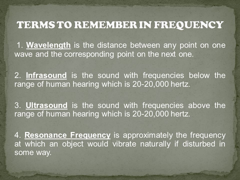 1. Wavelength is the distance between any point on one wave and the corresponding point on the next one. 2. Infrasound is the sound with frequencies b