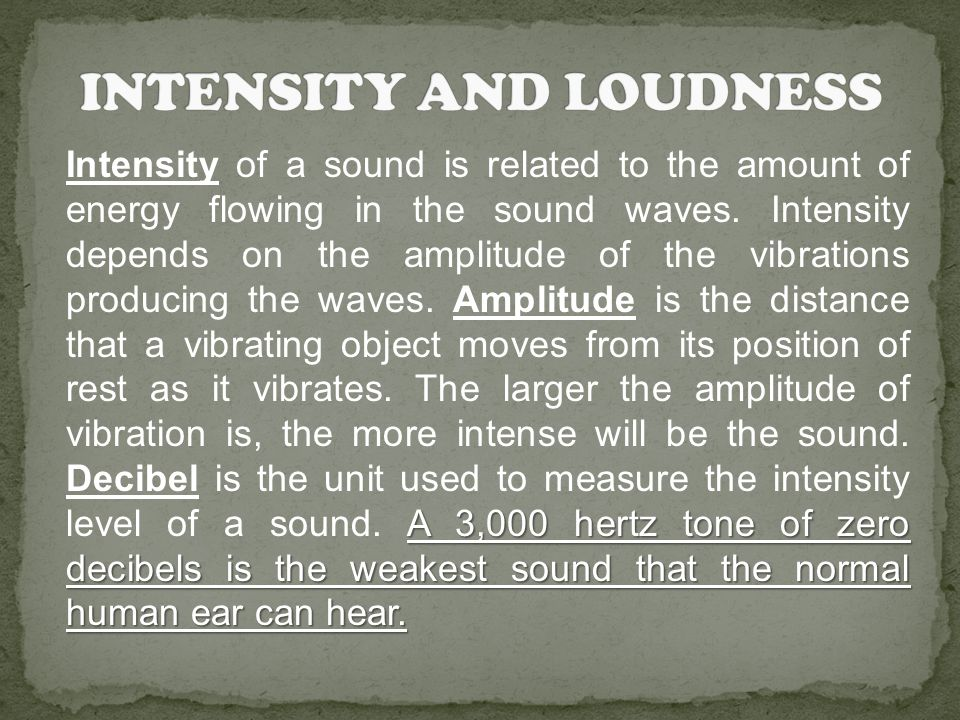 A 3,000 hertz tone of zero decibels is the weakest sound that the normal human ear can hear.