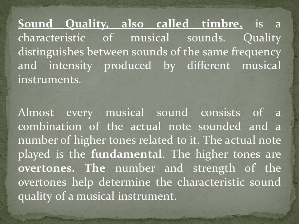 Sound Quality, also called timbre, is a characteristic of musical sounds.