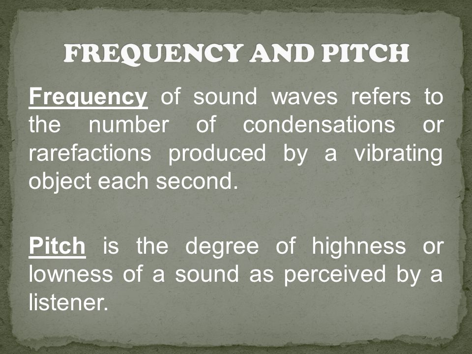 Frequency of sound waves refers to the number of condensations or rarefactions produced by a vibrating object each second. Pitch is the degree of high