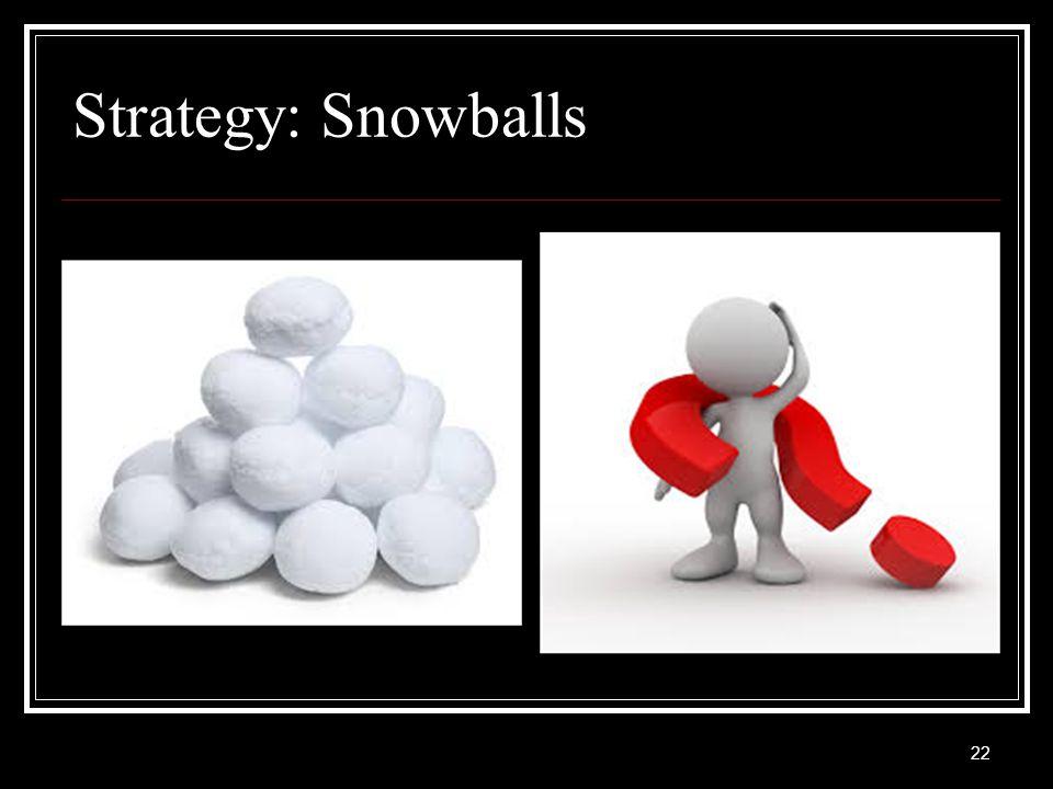 Strategy: Snowballs 22