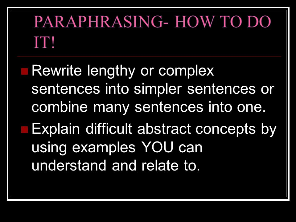 Rewrite lengthy or complex sentences into simpler sentences or combine many sentences into one.