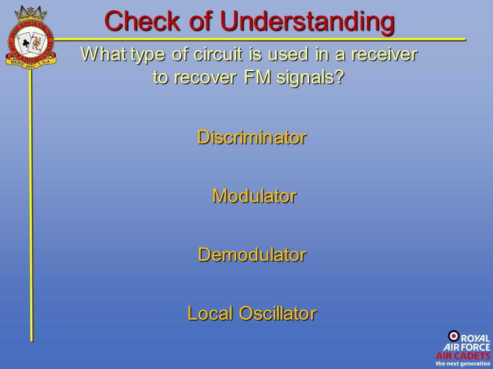 What type of circuit is used in a receiver to recover FM signals? Modulator Modulator Discriminator Local Oscillator Demodulator Check of Understandin