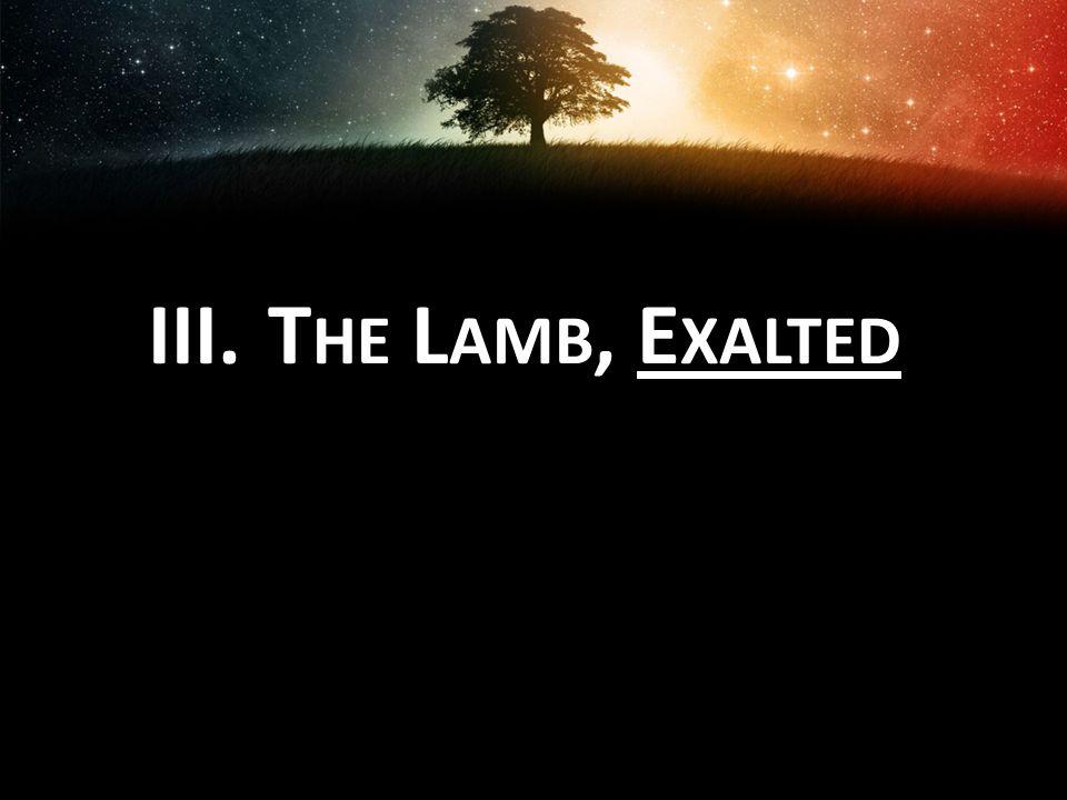 III. T HE L AMB, E XALTED