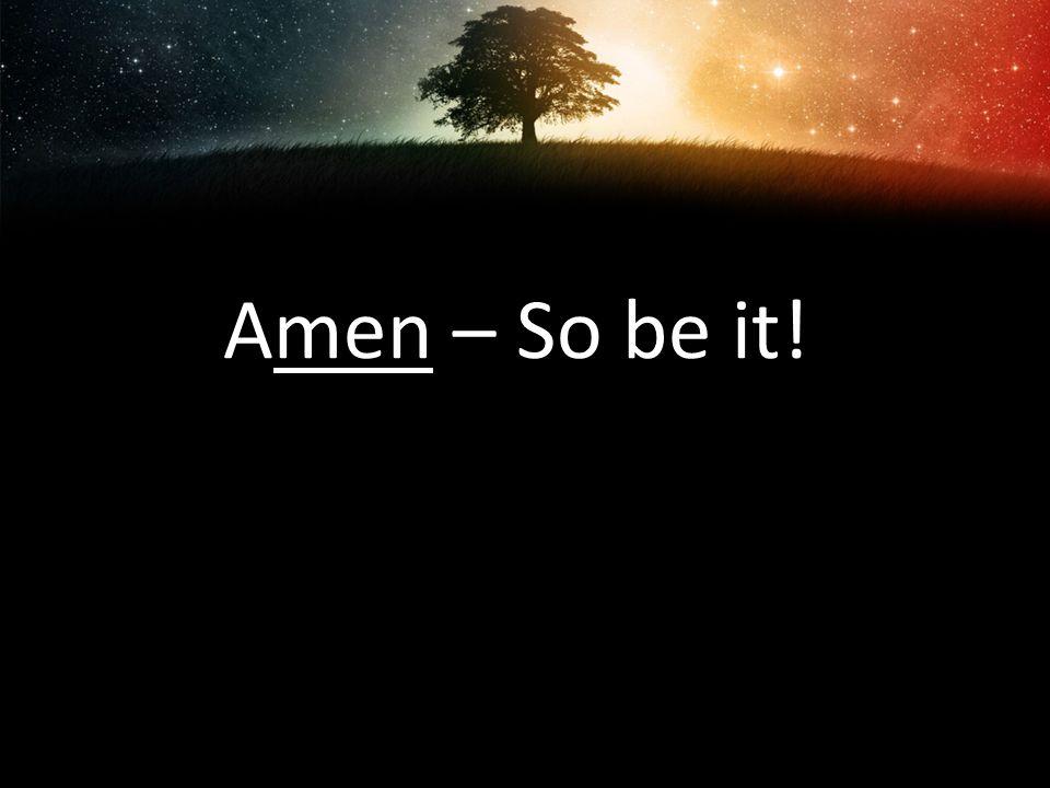 Amen – So be it!