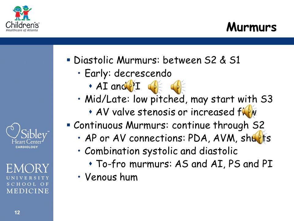 11 Murmurs  Systolic Murmurs Ejection  interval b/w S1 & murmur  crescendo-decrescendo  innocent or pathologic Regurgitant/holosystolic  begins with S1  always pathologic –VSD, TR, MR