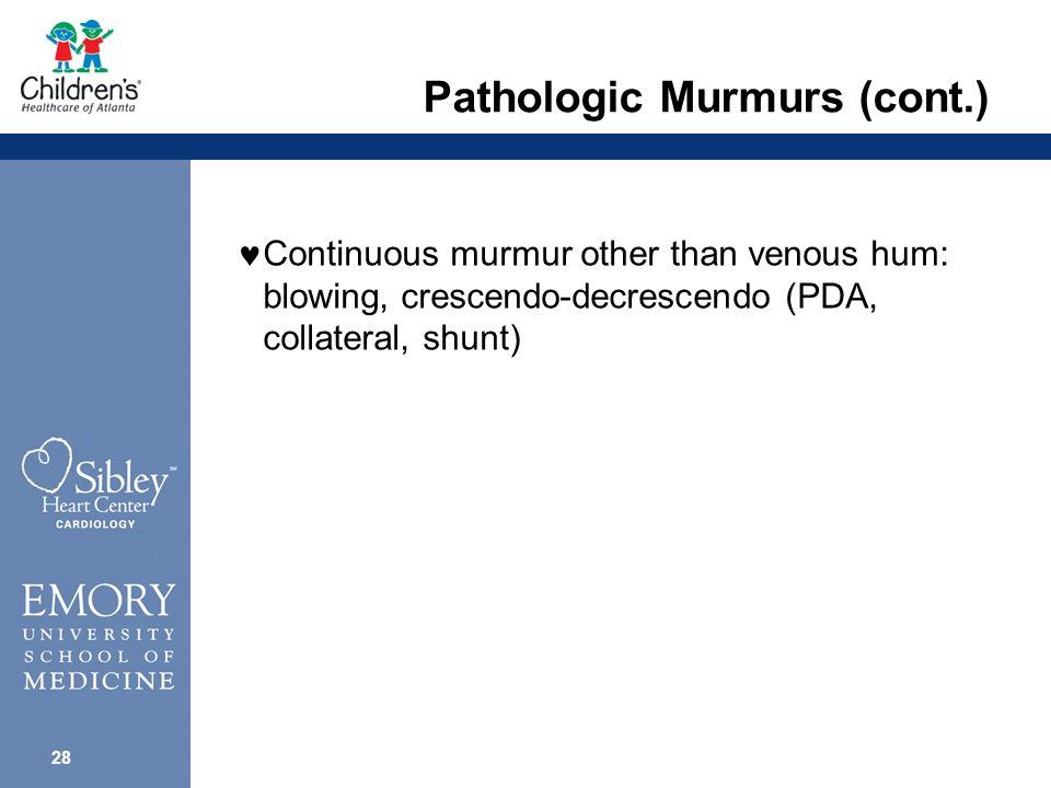 27 Pathologic Murmurs (cont.) Pansystolic murmur: VSD, MR, TR