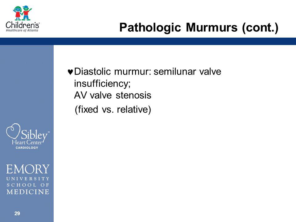 28 Pathologic Murmurs (cont.) Continuous murmur other than venous hum: blowing, crescendo-decrescendo (PDA, collateral, shunt)