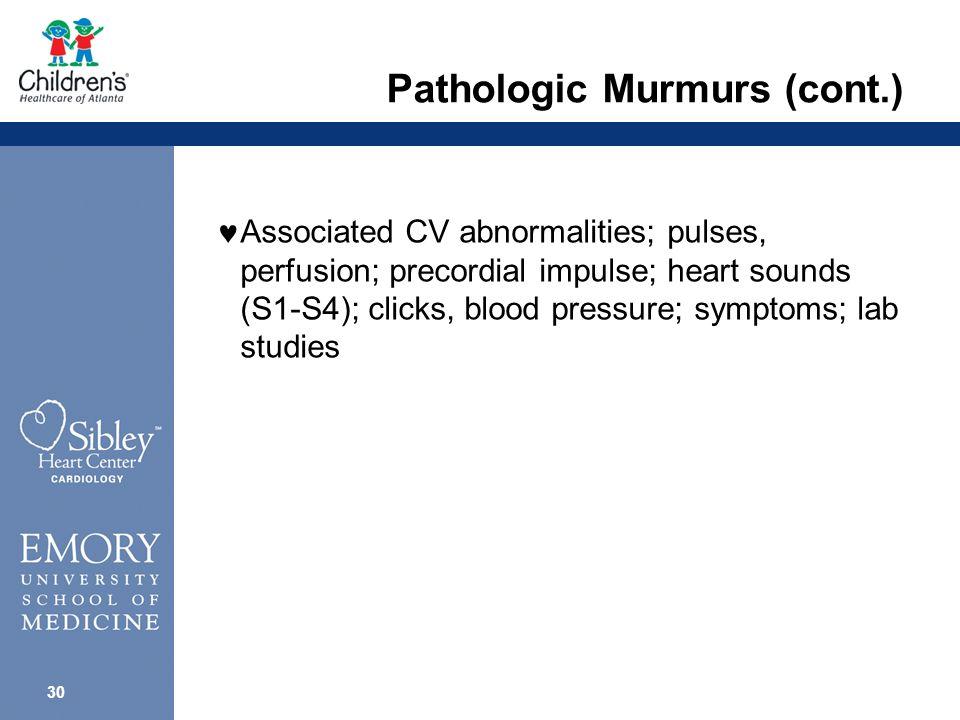 29 Pathologic Murmurs (cont.) Diastolic murmur: semilunar valve insufficiency; AV valve stenosis (fixed vs.
