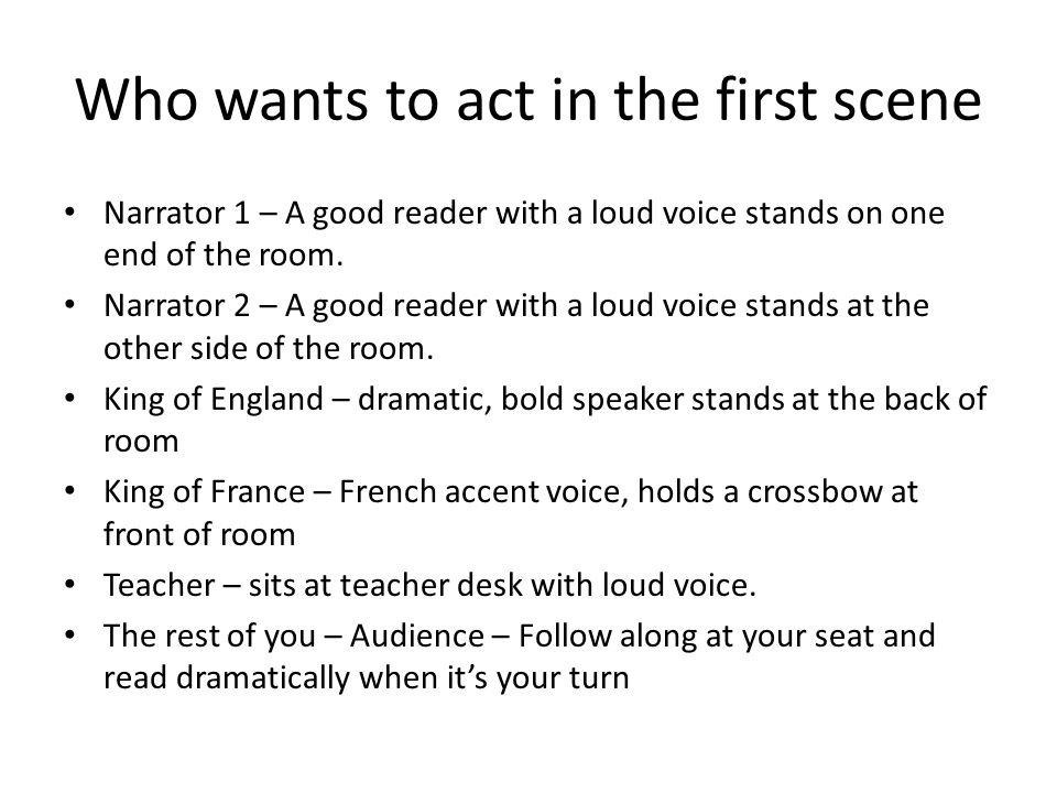 Who wants to act in the first scene Narrator 1 – A good reader with a loud voice stands on one end of the room.