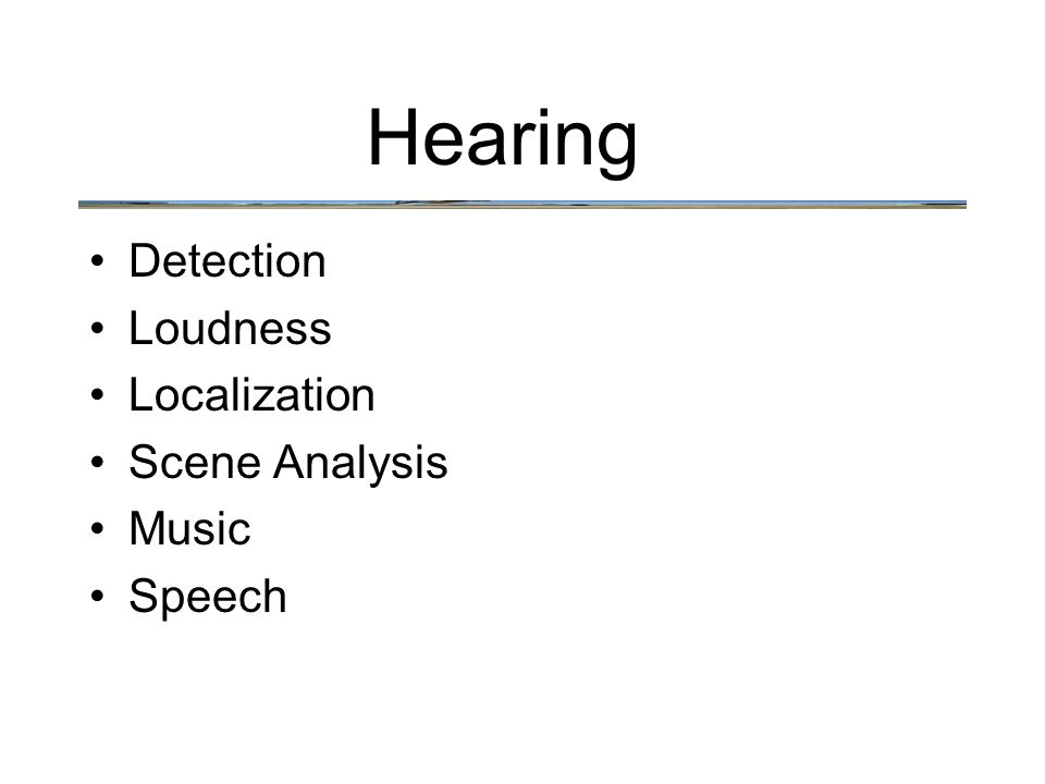 Hearing Detection Loudness Localization Scene Analysis Music Speech