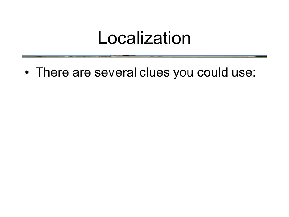 There are several clues you could use: Localization