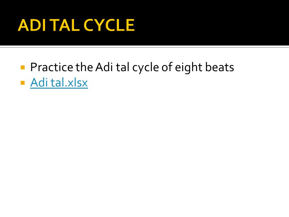  Practice the Adi tal cycle of eight beats  Adi tal.xlsx Adi tal.xlsx