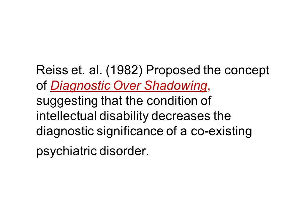 Given this proposal, symptoms of PTSD may be overlooked and be thought of as a manifestation of the condition of an intellectual disability.