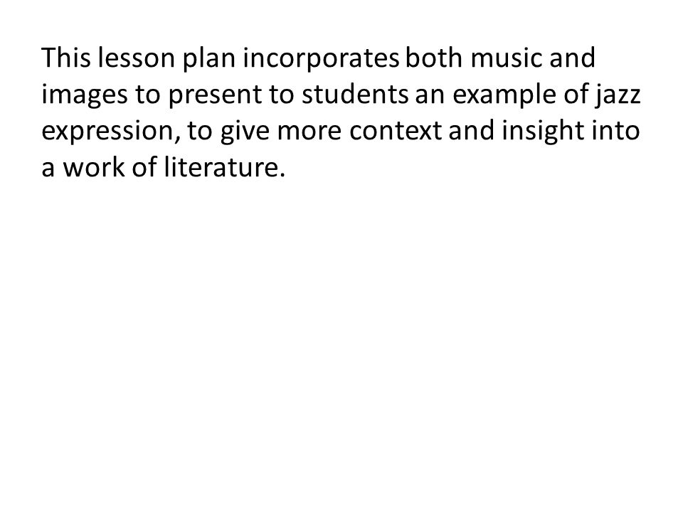 This lesson plan incorporates both music and images to present to students an example of jazz expression, to give more context and insight into a work of literature.