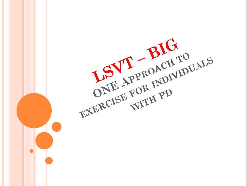 LSVT – BIG ONE A PPROACH TO EXERCISE FOR INDIVIDUALS WITH PD