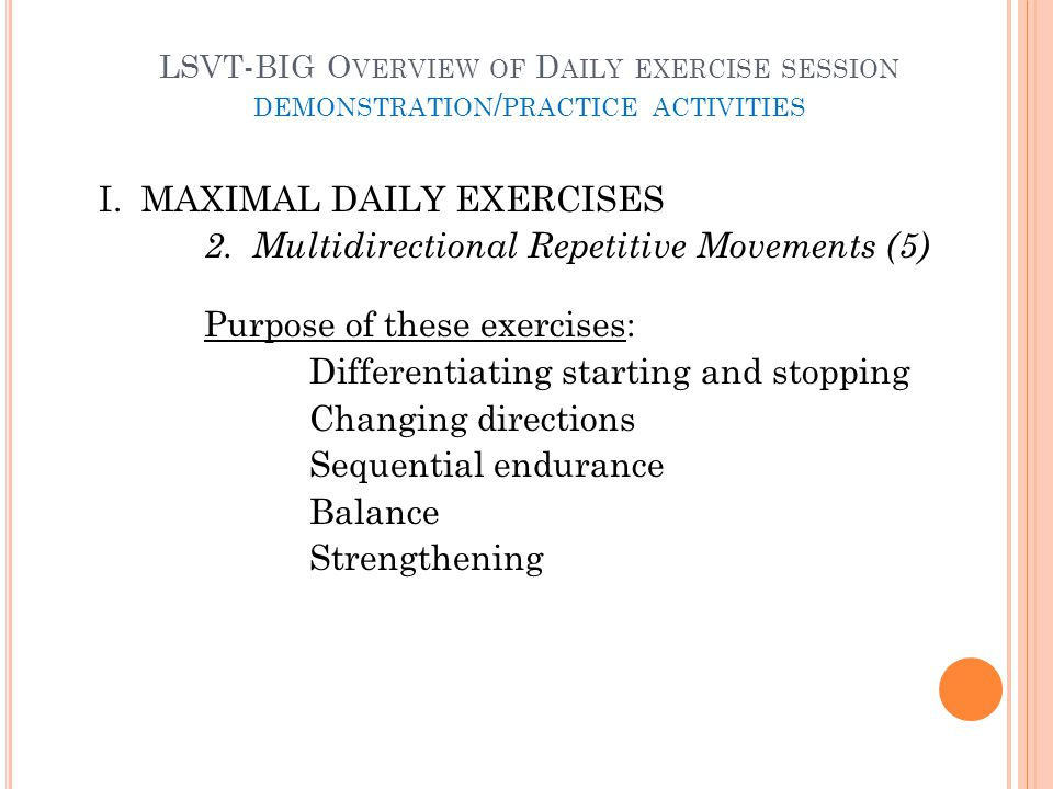 LSVT-BIG O VERVIEW OF D AILY EXERCISE SESSION DEMONSTRATION / PRACTICE ACTIVITIES I.