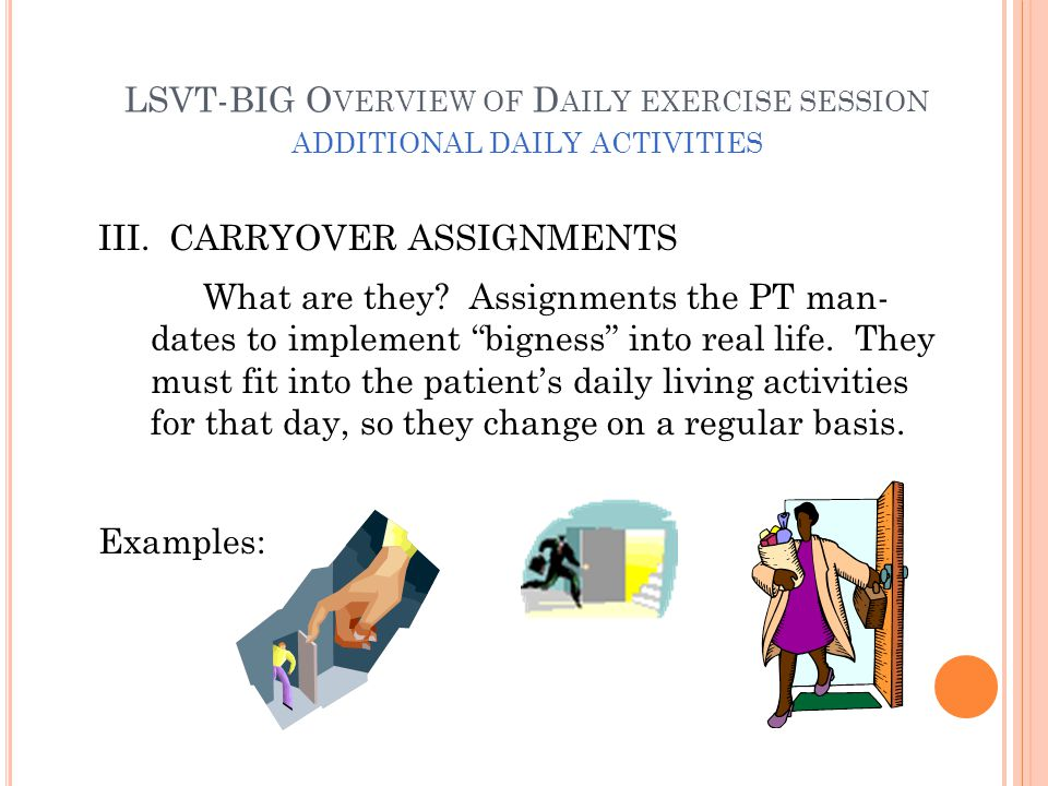 LSVT-BIG O VERVIEW OF D AILY EXERCISE SESSION ADDITIONAL DAILY ACTIVITIES III.