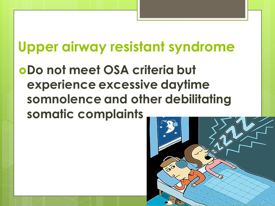 Upper airway resistant syndrome  characterized by respiratory effort related arousals (RERAs)  RERA is detected using esophageal pressure manometry, which reveals a pattern of progressively increasing negative esophageal pressure followed by an arousal.