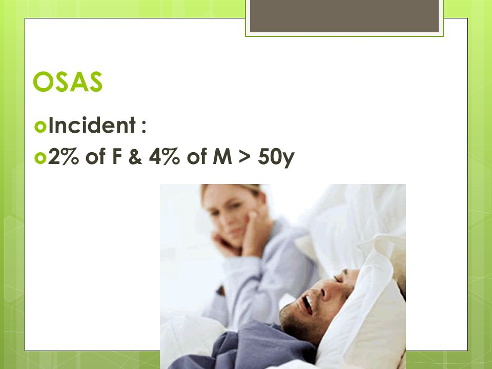 OSAS  Incident :  2% of F & 4% of M > 50y