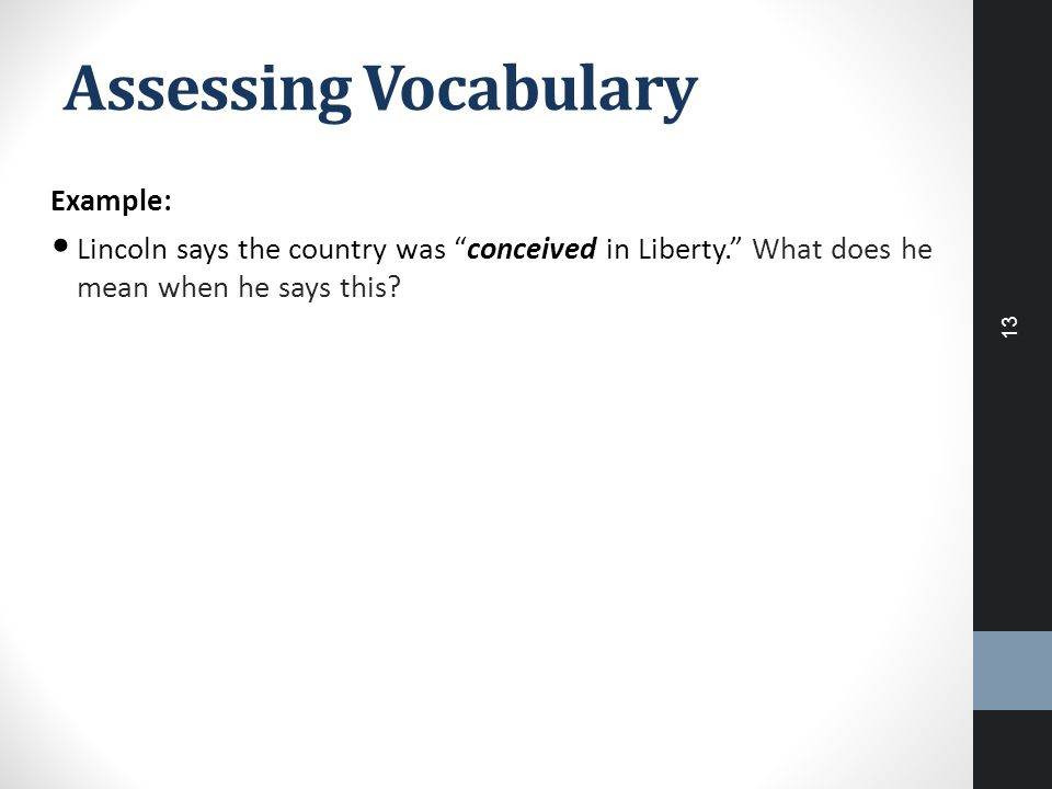 "Assessing Vocabulary Example: Lincoln says the country was ""conceived in Liberty."" What does he mean when he says this? 13"