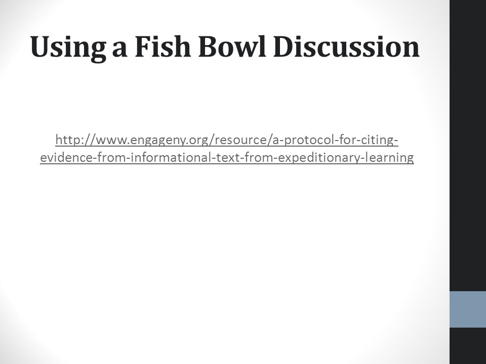 Using a Fish Bowl Discussion http://www.engageny.org/resource/a-protocol-for-citing- evidence-from-informational-text-from-expeditionary-learning