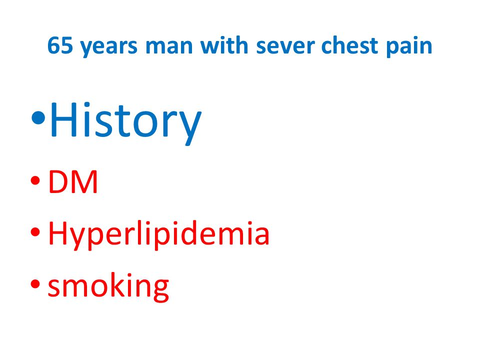 65 years man with sever chest pain History DM Hyperlipidemia smoking
