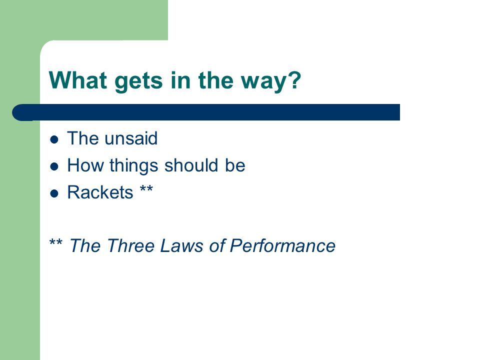 What gets in the way The unsaid How things should be Rackets ** ** The Three Laws of Performance
