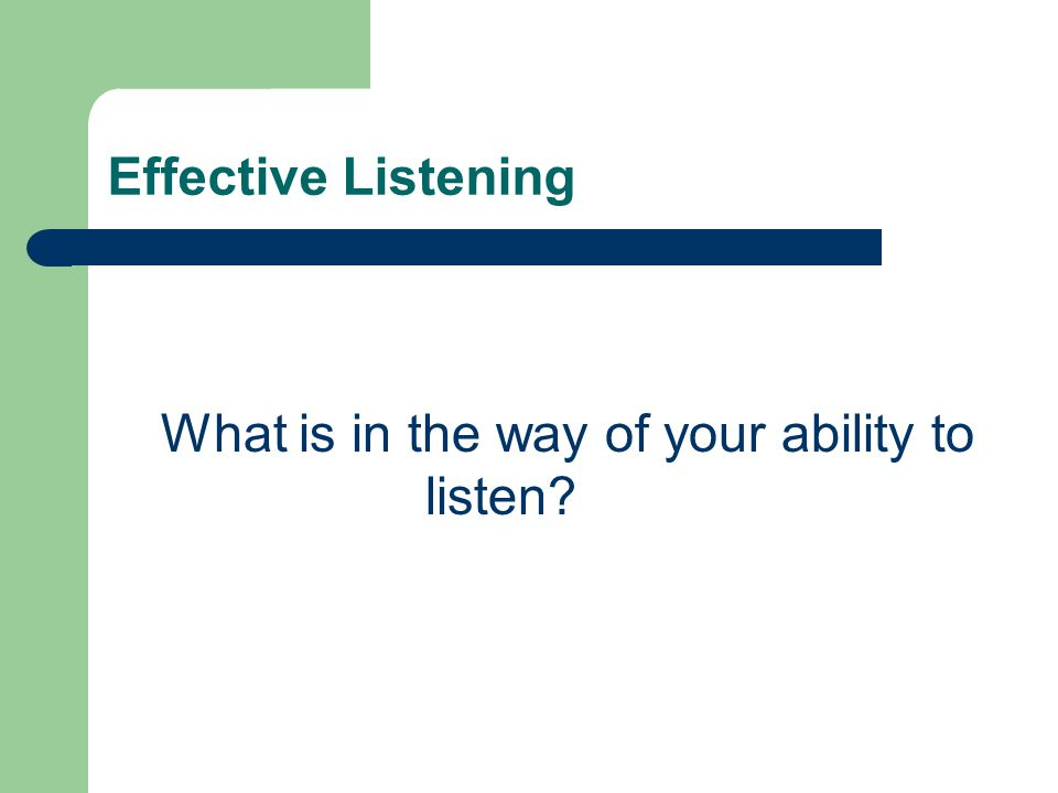 Effective Listening What is in the way of your ability to listen