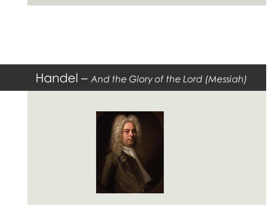 Handel – And the Glory of the Lord (Messiah)
