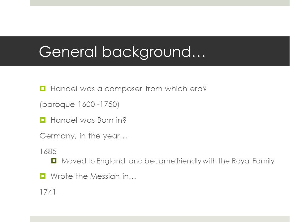 General background…  Handel was a composer from which era.