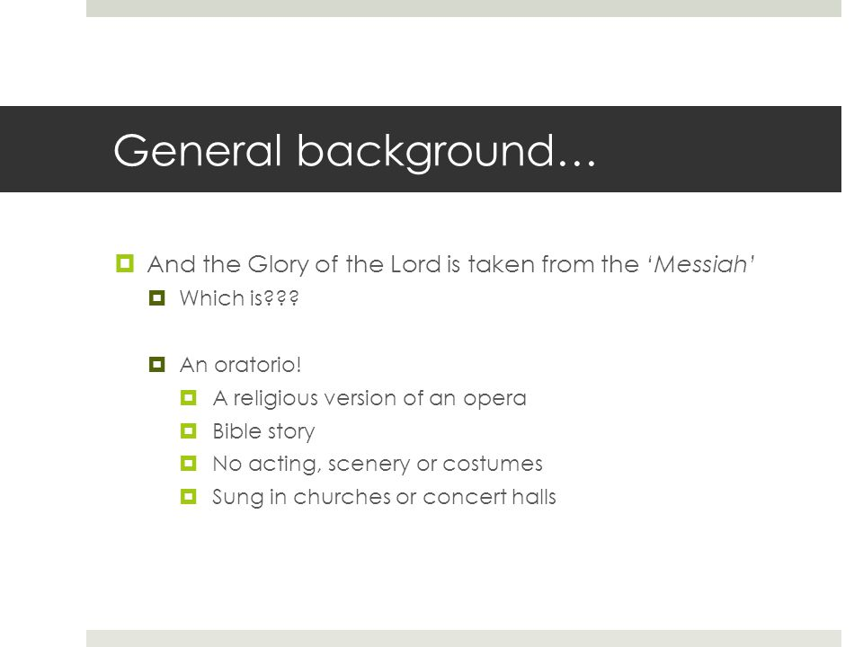 General background…  And the Glory of the Lord is taken from the 'Messiah'  Which is .
