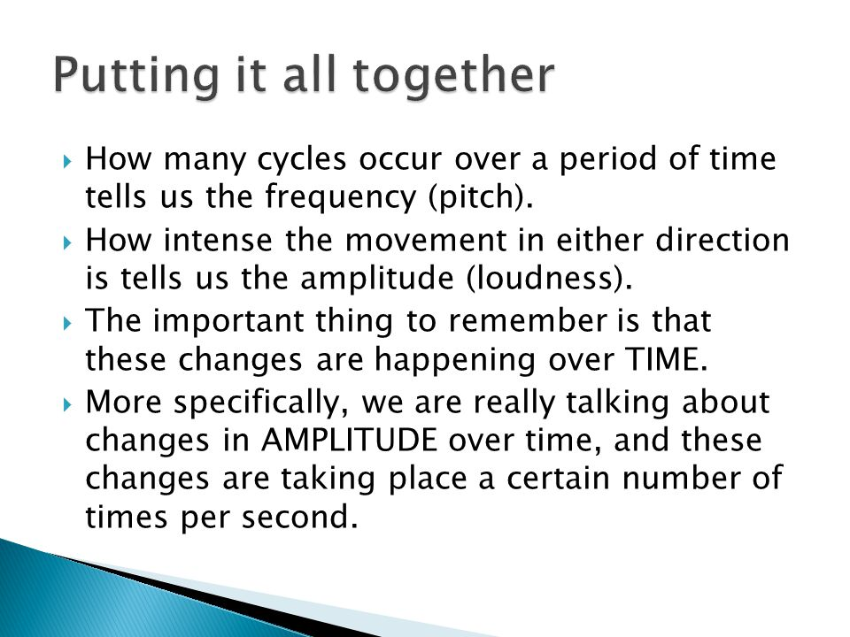  How many cycles occur over a period of time tells us the frequency (pitch).