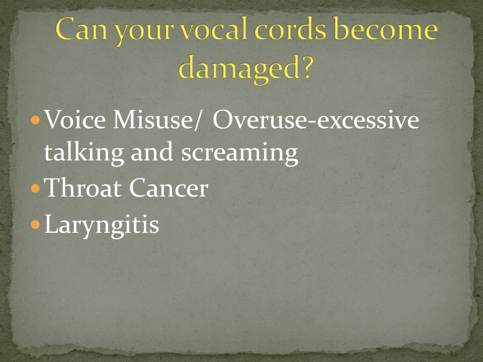 Voice Misuse/ Overuse-excessive talking and screaming Throat Cancer Laryngitis