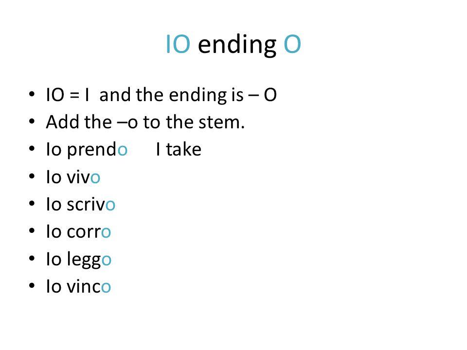 IO ending O IO = I and the ending is – O Add the –o to the stem.