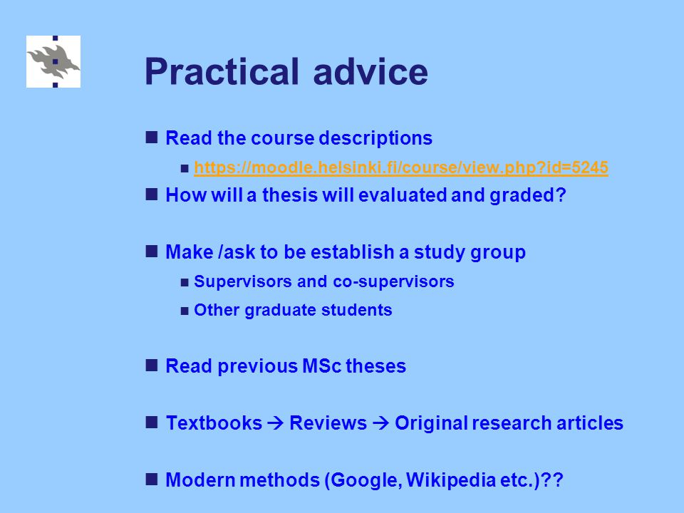 Practical advice Read the course descriptions https://moodle.helsinki.fi/course/view.php id=5245 How will a thesis will evaluated and graded.