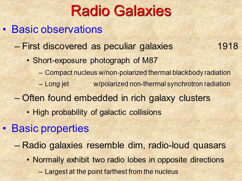 Radio Galaxies Basic observations –First discovered as peculiar galaxies1918 Short-exposure photograph of M87 –Compact nucleus w/non-polarized thermal