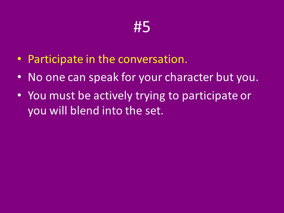 #5 Participate in the conversation. No one can speak for your character but you.