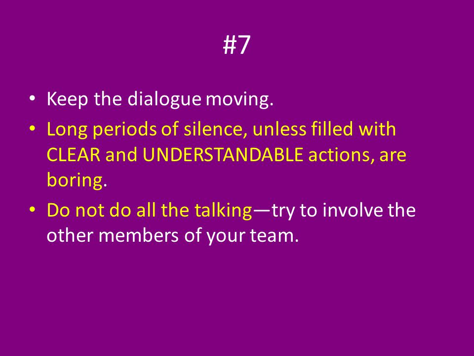 #7 Keep the dialogue moving.